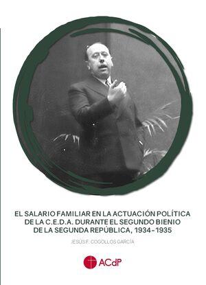 EL SALARIO FAMILIAR EN LA ACTUACIÓN POLÍTICA DE LA C.E.D.A. DURANTE EL SEGUNDO BIENIO DE LA SEGUNDA REPÚBLICA, 1934-1935