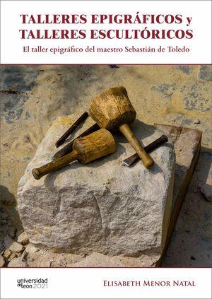 TALLERES EPIGRÁFICOS Y TALLERES ESCULTÓRICOS. EL TALLER EPIGRÁFICO DEL MAESTRO SEBASTIÁN DE TOLEDO