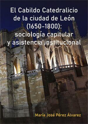 EL CABILDO CATEDRALICIO DE LA CIUDAD DE LEÓN (1650-1800): SOCIOLOGÍA CAPITULAR Y ASISTENCIA INSTITUCIONAL