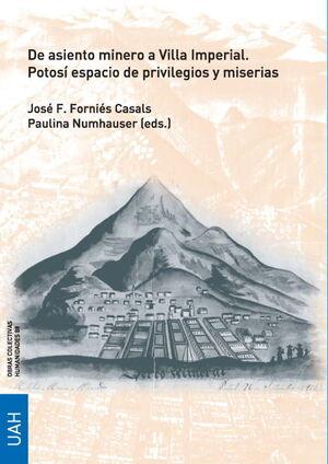 DE ASIENTO MINERO A VILLA IMPERIAL. POTOSÍ ESPACIO DE PRIVILEGIOS Y MISERIAS