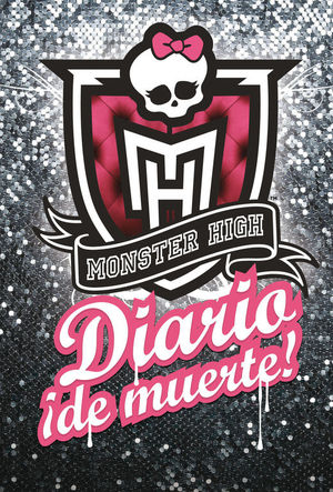 MONSTER HIGH. DIARIO ¡DE MUERTE! (MONSTER HIGH. DROP DEAD DIARY)
