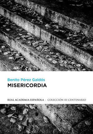 MISERICORDIA (EDICIÓN DEFINITIVA PREPARADA POR LA REAL ACADEMIA ESPAÑOLA)