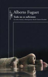 TODO NO ES SUFICIENTE (MAPA DE LAS LENGUAS) LA CORTA, INTENSA Y SOBREEXPUESTA VIDA DE GUSTAVO ESCANL