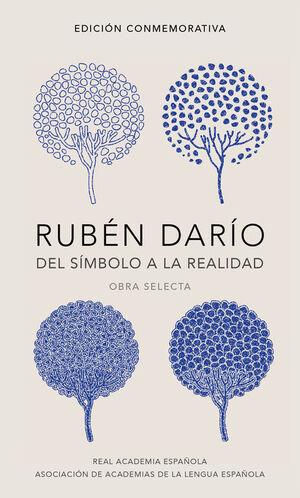 RUBÉN DARÍO, DEL SÍMBOLO A LA REALIDAD (EDICIÓN CONMEMORATIVA DE LA RAE Y LA ASALE)