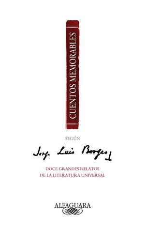 CUENTOS MEMORABLES SEGÚN JORGE LUIS BORGES DOCE GRANDES RELATOS DE LA LITERATURA UNIVERSAL