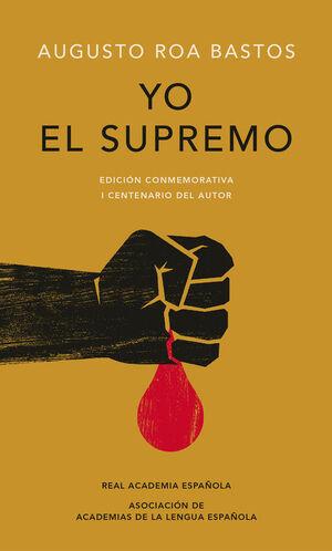YO EL SUPREMO (EDICIÓN CONMEMORATIVA DE LA RAE Y LA ASALE)