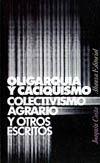 OLIGARQUÍA Y CACIQUISMO, COLECTIVISMO AGRARIO Y OTROS ESCRITOS