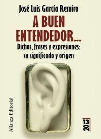 A BUEN ENTENDEDOR... DICHOS, FRASES Y EXPRESIONES: SU SIGNIFICADO Y SU ORIGEN