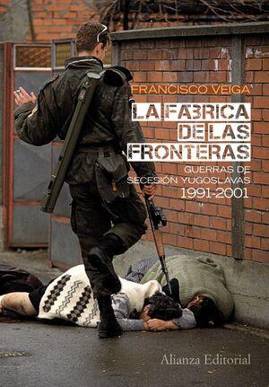 LA FÁBRICA DE LAS FRONTERAS GUERRAS DE SECESIÓN YUGOSLAVAS, 1991-2001
