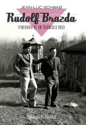 RUDOLF BRAZDA. ITINERARIO DE UN TRIÁNGULO ROSA EL ÚLTIMO SUPERVIVIENTE DEPORTADO POR HOMOSEXUAL