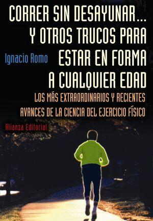 CORRER SIN DESAYUNAR... Y OTROS TRUCOS PARA ESTAR EN FORMA A CUALQUIER EDAD