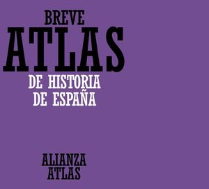 BREVE ATLAS DE HISTORIA DE ESPAÑA
