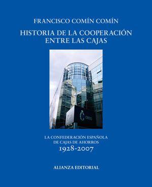 HISTORIA DE LA COOPERACIÓN ENTRE LAS CAJAS LA CONFEDERACIÓN ESPAÑOLA DE CAJAS DE AHORROS 1928-2007