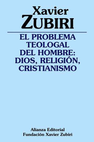 EL PROBLEMA TEOLOGAL DEL HOMBRE DIOS, RELIGIÓN, CRISTIANISMO