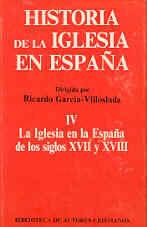 HISTORIA DE LA IGLESIA EN ESPAÑA. IV: LA IGLESIA EN LA ESPAÑA DE LOS SIGLOS XVII