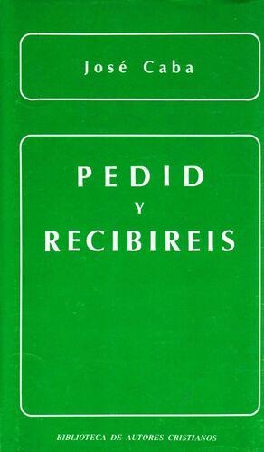 PEDID Y RECIBIRÉIS. LA ORACIÓN DE PETICIÓN EN LA ENSEÑANZA EVANGÉLICA