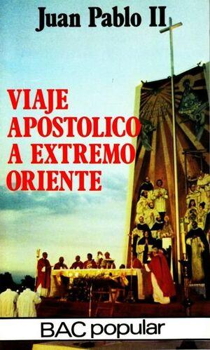 VIAJE APOSTÓLICO A EXTREMO ORIENTE