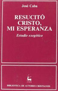 RESUCITÓ CRISTO, MI ESPERANZA. ESTUDIO EXEGÉTICO