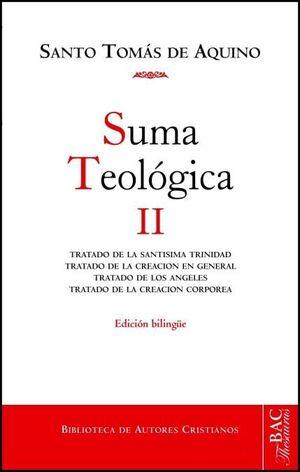 SUMA TEOLÓGICA, II (1 Q. 27-74): TRATADO DE LA SANTÍSIMA TRINIDAD ; TRATADO DE LOS ÁNGELES ; TRATADO DE LA CREACIÓN EN GENERAL ; TRATADO DE LA CREACIÓ