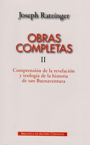 OBRAS COMPLETAS DE JOSEPH RATZINGER. II: COMPRENSIÓN DE LA REVELACIÓN Y TEOLOGÍA DE LA HISTORIA DE SAN BUENAVENTURA