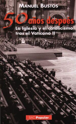 CINCUENTA AÑOS DESPUÉS. LA IGLESIA Y EL CATOLICISMO TRAS EL VATICANO II