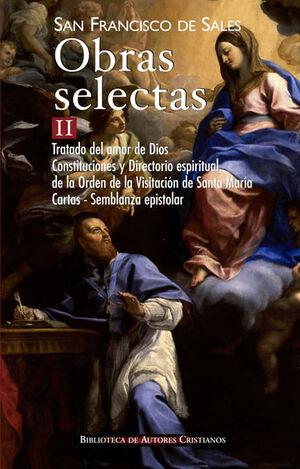 OBRAS SELECTAS DE SAN FRANCISCO DE SALES, II: TRATADO DEL AMOR DE DIOS; CONSTITUCIONES Y DIRECTORIO ESPIRITUAL DE LA ORDEN DE LA VISITACIÓN DE SANTA M