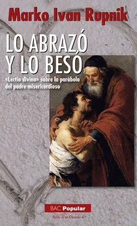 LO ABRAZÓ Y LO BESÓ. «LECTIO DIVINA» SOBRE LA PARÁBOLA DEL PADRE MISERICORDIOSO