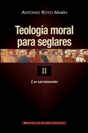 TEOLOGIA MORAL PARA SEGLARES II LOS SACRAMENTOS (RUSTICA)
