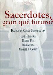 SACERDOTES ¿CON QUÉ FUTURO? DIÁLOGO DE CARLOS GRANADOS CON LUIS F. LADARIA, GEORGE PELL, LIVIO MELINA, CHARLES J. CHAPUT