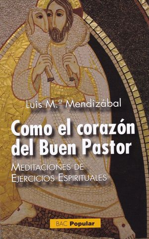 COMO EL CORAZÓN DEL BUEN PASTOR. MEDITACIONES DE EJERCICIOS ESPIRITUALES
