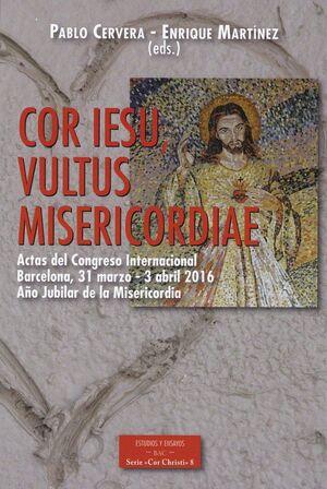 COR IESU, VULTUS MISERICORDIAE. ACTAS DEL CONGRESO INTERNACIONAL. BARCELONA, 31 MARZO - 3ABRIL 2016, AÑO JUBILAR DE LA MISERICORDIA