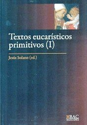 TEXTOS EUCARÍSTICOS PRIMITIVOS. I: LOS SIGLOS I AL IV