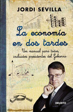 LA ECONOMA EN DOS TARDES UN MANUAL PARA TODOS, INCLUIDOS PRESIDENTES DEL GOBIERNO