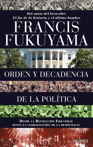 ORDEN Y DECADENCIA DE LA POLTICA DESDE LA REVOLUCIÓN INDUSTRIAL A LA GLOBALIZACIÓN DE LA DEMOCRACIA