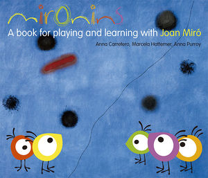 MIRONINS. A BOOK FOR PLAYING AND LEARNING WITH JOAN MIRÓ