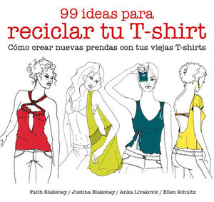 99 IDEAS PARA RECICLAR TU T-SHIRT