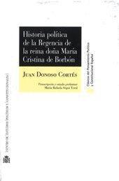 HISTORIA POLÍTICA DE LA REGENCIA DE LA REINA DOÑA MARÍA CRISTINA DE BORBÓN