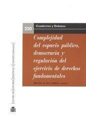 COMPLEJIDAD DEL ESPACIO PÚBLICO, DEMOCRACIA Y REGULACIÓN DEL EJERCICIO DE LOS DERECHOS FUNDAMENTALES