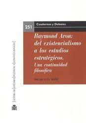RAYMOND ARON: DEL EXISTENCIALISMO A LOS ESTUDIOS ESTRATÉGICOS