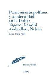 PENSAMIENTO POLÍTICO Y MODERNIDAD EN LA INDIA: TAGORE, GANDHI, AMBEDKAR, NEHRU