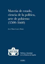 MATERIA DE ESTADO, CIENCIA DE LA POLÍTICA Y ARTE DE GOBIERNO, 1500-1660