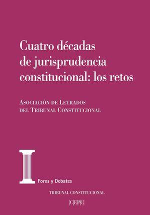 CUATRO DÉCADAS DE JURISPRUDENCIA CONSTITUCIONAL: LOS RETOS
