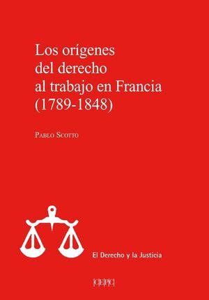 LOS ORÍGENES DEL DERECHO AL TRABAJO EN FRANCIA, 1789-1848