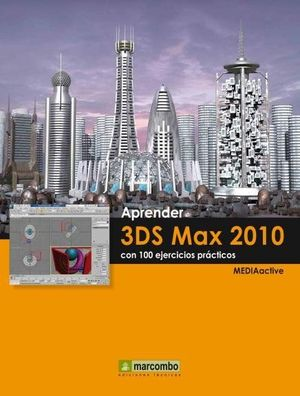 APRENDER 3DS MAX 2010 CON 100 EJERCICIOS PRACTICOS