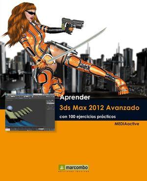 APRENDER 3DS MAX 2012 AVANZADO CON 100 EJERCICIOS PRÁCTICOS