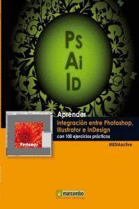 APRENDER INTEGRACIÓN ENTRE PHOTOSHOP ILLUSTRATOR E INDESIGN CON 100 EJERCICIOS PRÁCTICOS
