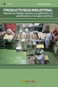 PRODUCTIVIDAD INDUSTRIAL: METODOS DE TRABAJO, TIEMPOS Y SU APLICACIÓN A LA PLANIFICACIÓN Y A LA MEJOR CONTINÚA