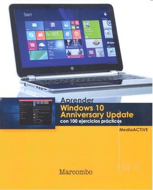 APRENDER WINDOWS 10 ANNIVERSARY UPDATE CON 100 EJERCICIOS PRÁCTICOS