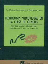 TECNOLOGA AUDIOVISUAL EN LA CLASE DE CIENCIAS TRANSPARENCIAS, VIDEOCÁMARAS, MAGNESTOCOPIO Y MESA DE