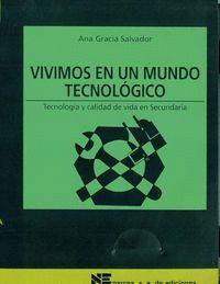 VIVIMOS EN UN MUNDO TECNOLÓGICO TECNOLOGA Y CALIDAD DE VIDA EN SECUNDARIA